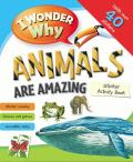 I Wonder Why Animals Are Amazing Sticker Activity Book (I Wonder Why)