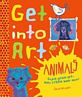 Get Into Art Animals (Get Into Art)