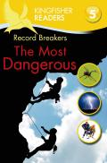 Kingfisher Readers L5: Record Breakers, the Most Dangerous (Kingfisher Readers)
