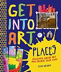 Get Into Art Places: Discover Great Art and Create Your Own! (Get Into Art)