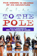 To the Pole Five Women in Search of an Adventure