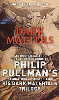 Dark Matters: An Unofficial & Unauthorised Guide To Philip Pullman's Dark Materials Trilogy by Lance Parkin