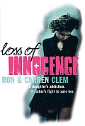 Loss of Innocence A Daughters Addiction a Fathers Fight to Save Her