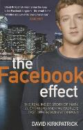 Facebook Effect The Inside Story of the Company That Is Connecting the World David Kirkpatrick