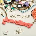 How to Make Jewellery with Tatty Devine. by Rosie Wolfenden, Harriet Vine
