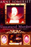 Unnatural Murder Poison At The Court Of James 1