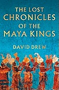 Lost Chronicles Of The Maya Kings