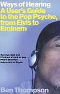 Ways Of Hearing A Users Guide To The Pop Psyche from Elvis to Eminem