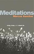 Meditations Living Dying & the Good Life