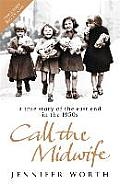 Call The Midwife A True Story Of The Eas