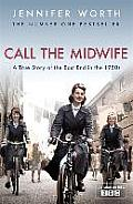 Call the Midwife A True Story of the East End in the 1950s Jennifer Worth