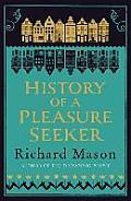 History of a Pleasure Seeker. Richard Mason