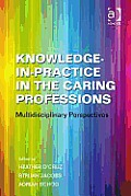 Knowledge-in-practice in the Caring Professions; Multidisciplinary Perspectives.