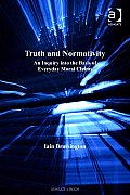 Truth and Normativity: An Inquiry into the Basis of Everyday Moral Claims