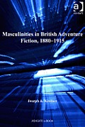 Masculinities in British Adventure Fiction, 1880-1915
