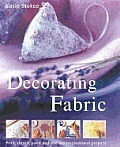Decorating Fabric Print Stencil Paint & Dye Over 100 Fabulous Projects