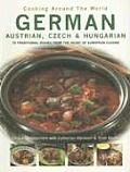 German Austrian Czech & Hungarian 70 Traditional Dishes from the Heart of European Cuisine
