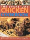 The Every Day Chicken Cookbook: Over 365 Step-By-Step Recipes for Delicious Cooking All Year Round