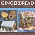 Gingerbread Houses, Animals and Decorations: Explore the Delicious Versatility of Gingerbread in 24 Delightful Projects