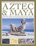 The Illustrated Encyclopedia of the Aztec & Maya: The Definitive Chronicle of the Ancient Peoples of Mexico & Central America - Including the Aztec, M