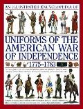 An Illustrated Encyclopedia Of Uniforms From 1775-1783, The American Revolutionary War: An Expert Guide To The... by Digby Smith