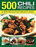 500 Chili Recipes: An Irresistible Collection of Red-Hot, Tongue-Tingling Recipes for Every Kind of Fiery Dish from Around the World, Sho
