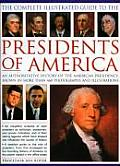 Complete Illustrated Guide to the Presidents of America An Authoritative History of the American Presidency Shown in 500 Colour Photographs &