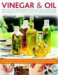 Vinegar & Oil: More Than 1001 Natural Remedies, Home Cures, Tips, Household Hints and Recipes, with 700 Photographs