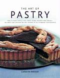 The Art of Pastry: How to Make Perfect Pies, Tarts, Flans, Pastries and Strudels: 120 Recipes Shown in 280 Stunning Photographs