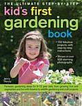 The Ultimate Step-By-Step Kids' First Gardening Book: Fantastic Gardening Ideas for 5-12 Year Olds, from Growing Fruit and Vegetables and Fun with Flo