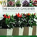 The Indoor Gardener: Creative Designs for Plants in the Home, with 120 Inspirational Pictures