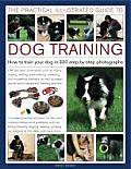 The Practical Illustrated Guide to Dog Training: How to Train Your Dog in 330 Step-By-Step Photographs