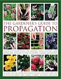 The Gardener's Guide to Propagation: Step-By-Step Instructions for Creating Plants for Free, from Propagating Seeds and Cuttings to Dividing, Layering Cover