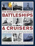The World Encyclopedia of Battleships & Cruisers: The Complete Illustrated History of International Naval Warships from 1860 to the Present Day, Shown (World Encyclopedia of...)