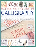 Mastering the Art of Calligraphy: Everything You Need to Know about Materials and Techniques with 12 Complete Alphabets to Copy and Learn and Over 50