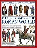 An Illustrated Encyclopedia of the Uniforms of the Roman World: A Detailed Study of the Armies of Rome and Their Enemies, Including the Etruscans, Sam