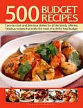 500 Budget Recipes: Easy-To-Cook and Delicious Dishes for All the Family, Offering Fabulous Recipes That Make the Most of a Thrifty Food B
