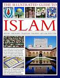 The Illustrated Guide to Islam: History, Philosophy, Traditions, Teachings, Art and Architecture, with 1000 Pictures Cover