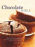 Chocolate Bible: From Genesis to Nemesis - Exploring the Light and Dark Side of the World's Best-Loved Ingredient in 200 Recipes from A