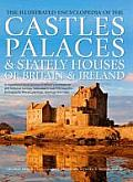 The Illustrated Encyclopedia of the Castles, Palaces & Stately Houses of Britain & Ireland: A Magnificent Visual Account of Britain's Architectural an
