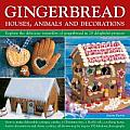 Gingerbread: Houses, Animals and Decorations: Explore the Delicious Versatility of Gingerbread in 24 Delightful Projects Cover