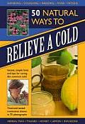 50 Natural Ways to Relieve a Cold: Instant, Simple Hints and Tips for Curing the Common Cold