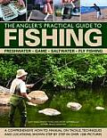 The Angler's Practical Guide to Fishing: Freshwater, Game, Saltwater, Fly Fishing: A Comprehensive How-To Manual on Tackle, Techniques and Locations,