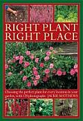 Right Plant Right Place: Choosing the Perfect Plant for Every Location in Your Garden, with 120 Photographs