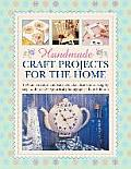 Handmade Craft Projects for the Home: 160 Fun, Creative and Easy-To-Make Ideas Shown Step by Step, with Over 800 Practical Photographs