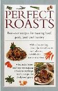 Perfect Roasts: Best-Ever Recipes for Roasting Beef, Pork, Lamb and Poultry