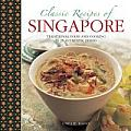 Classic Recipes of Singapore: Traditional Food and Cooking in 25 Authentic Dishes