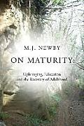 On Maturity: Upbringing, Education and the Recovery of Adulthood