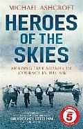 Heroes of the Skies: Amazing True Stories of Courage in the Air