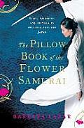 The Pillow Book of the Flower Samurai: Love, Sacrifice and Honour in Twelfth-Century Japan